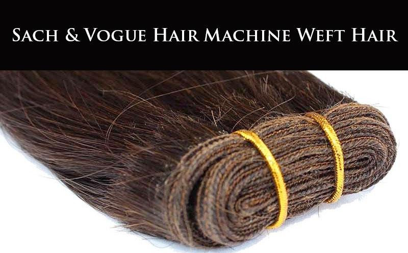 SACH & VOGUE MACHINE WEFT HAIR