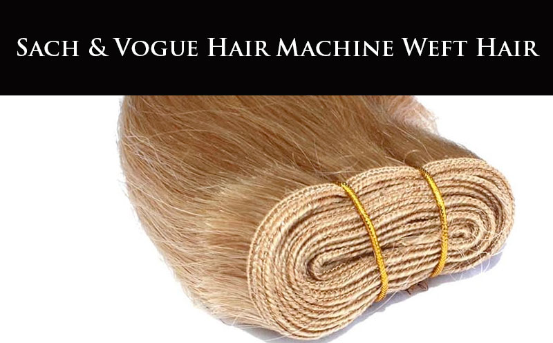 SACH & VOGUE MACHINE WEFT HAIR